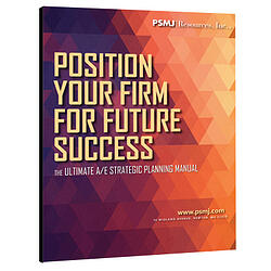 Position Your Firm for Future Success: The Ultimate A/E Strategic Planning Manual