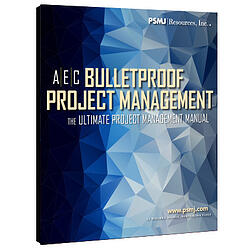 A/E/C Bulletproof Project Management: The Ultimate Project Management Manual