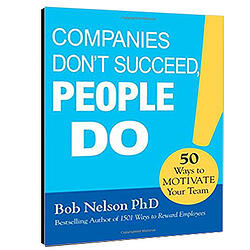 Companies Don't Succeed, People Do! 50 Ways to Motivate Your Team